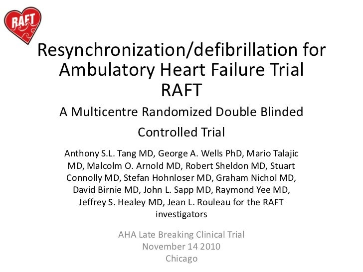 Resynchronization/defibrillation for   Ambulatory Heart Failure Trial               RAFT   A Multicentre Randomized Double...