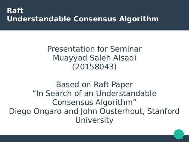 "Raft Understandable Consensus Algorithm Presentation for Seminar Muayyad Saleh Alsadi (20158043) Based on Raft Paper ""In S..."