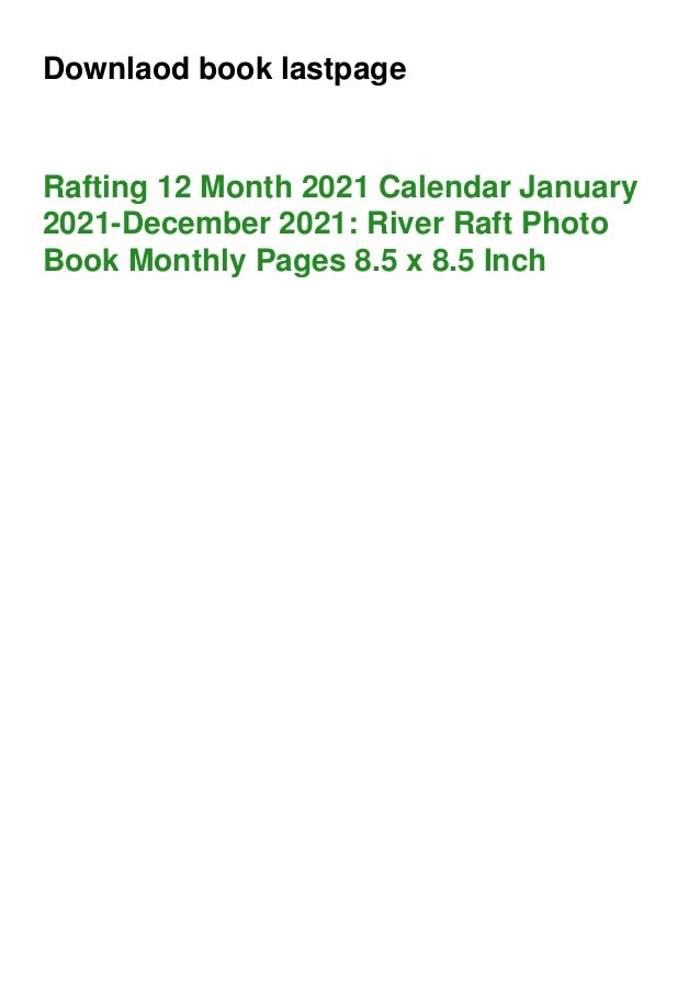 Downlaod book lastpage Rafting 12 Month 2021 Calendar January 2021-December 2021: River Raft Photo Book Monthly Pages 8.5 ...