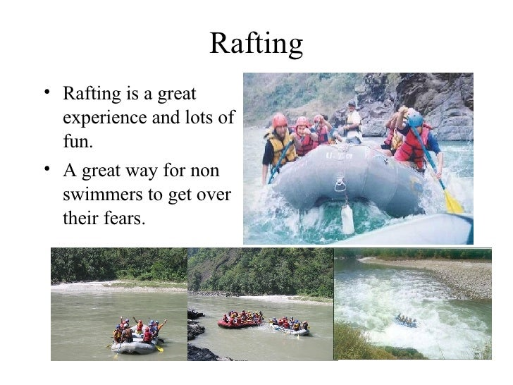 Rafting <ul><li>Rafting is a great experience and lots of fun. </li></ul><ul><li>A great way for non swimmers to get over ...