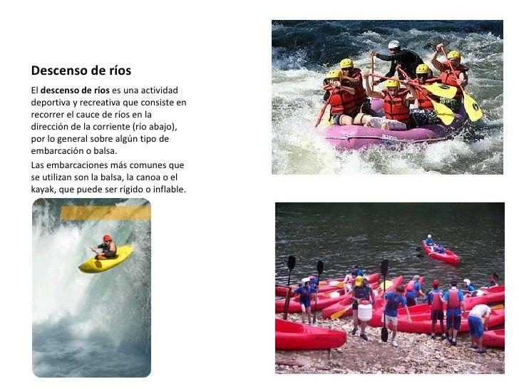 Descenso de ríos <br />El descenso de ríos es una actividad deportiva y recreativa que consiste en recorrer el cauce de rí...