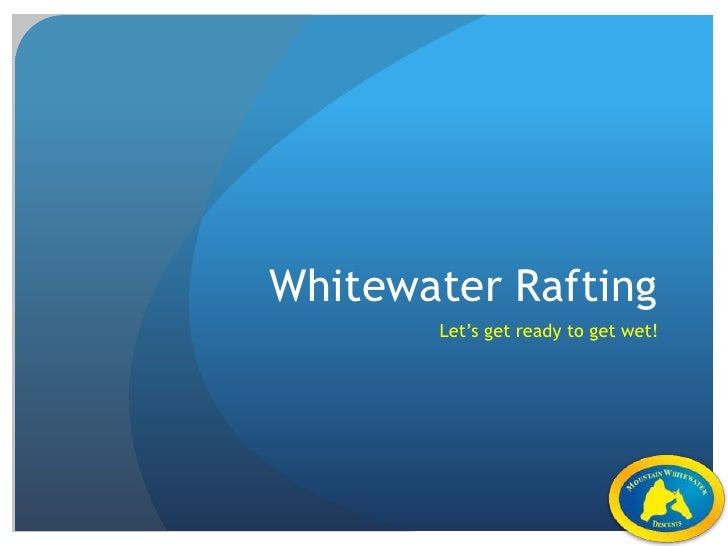 Whitewater Rafting<br />Let's get ready to get wet!<br />