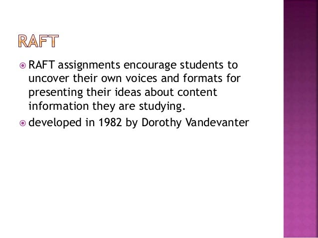 raft writing powerpoint Raft is a writing strategy that helps students understand their role as a writer and how to effectively communicate their ideas and mission clearly so that the reader can easily understand everything written.