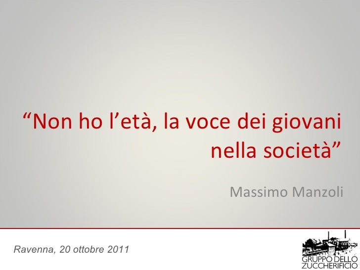 """"""" Non ho l'età, la voce dei giovani nella società"""" Massimo Manzoli Ravenna, 20 ottobre 2011"""
