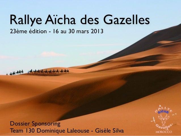 Rallye Aïcha des Gazelles23ème édition - 16 au 30 mars 2013Dossier SponsoringTeam 130 Dominique Laleouse - Gisèle Silva