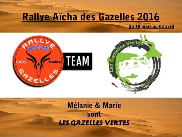 Rallye Aïcha des Gazelles 2016 Mélanie & Marie sont LES GAZELLES VERTES Du 18 mars au 02 avril