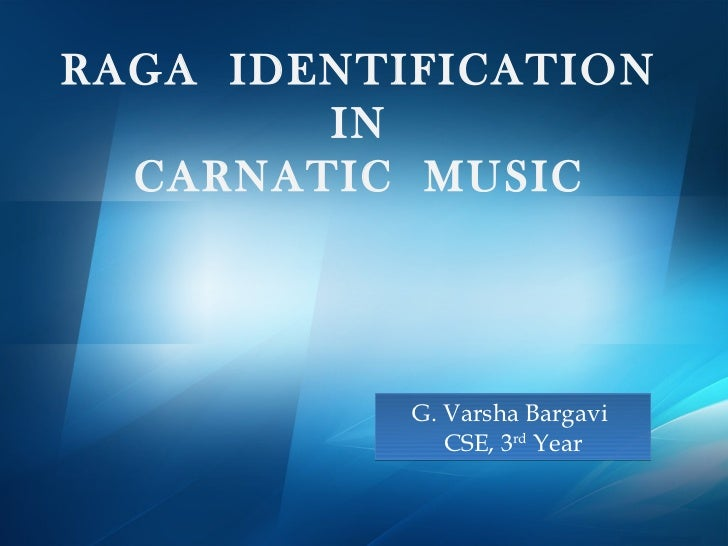 RAGA IDENTIFICATION        IN  CARNATIC MUSIC           G. Varsha Bargavi              CSE, 3rd Year