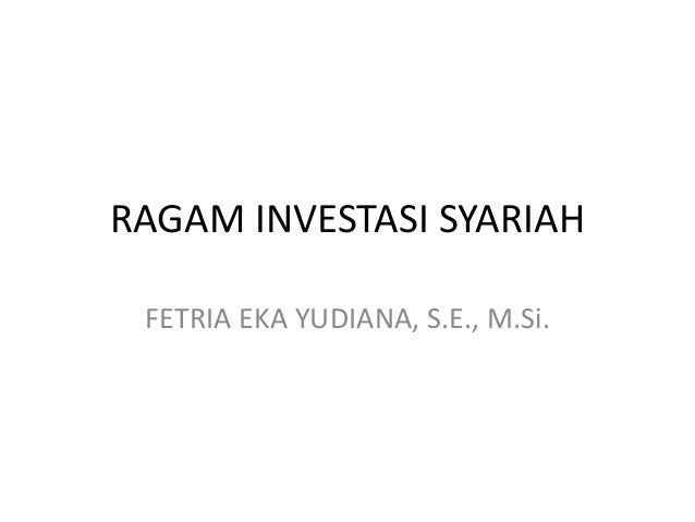 RAGAM INVESTASI SYARIAH FETRIA EKA YUDIANA, S.E., M.Si.