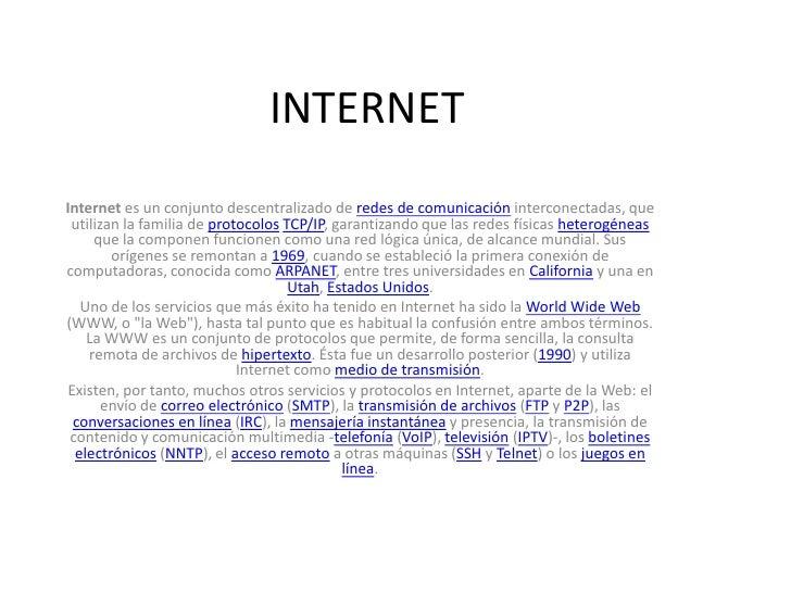 INTERNET<br />Internet es un conjunto descentralizado de redes de comunicación interconectadas, que utilizan la familia de...