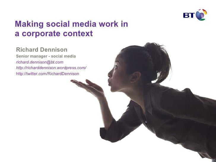 Making social media work in a corporate context  Richard Dennison Senior manager - social media [email_address] http://ric...