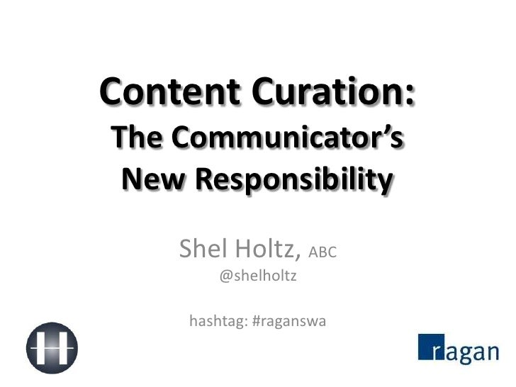 Content Curation:The Communicator'sNew Responsibility<br />Shel Holtz, ABC@shelholtz<br />hashtag: #raganswa<br />