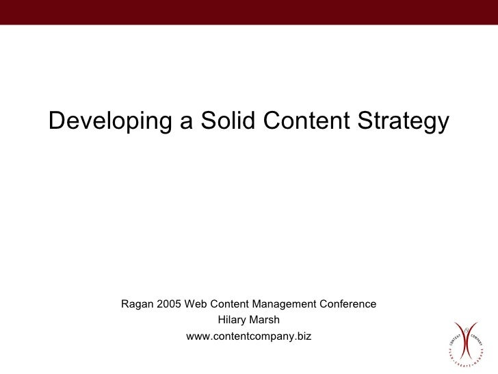 Developing a Solid Content Strategy Ragan 2005 Web Content Management Conference Hilary Marsh www.contentcompany.biz