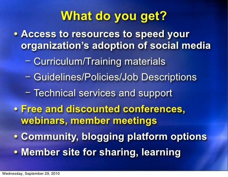 What do you get?      • Access to resources to speed your          organization's adoption of social media           − Cur...