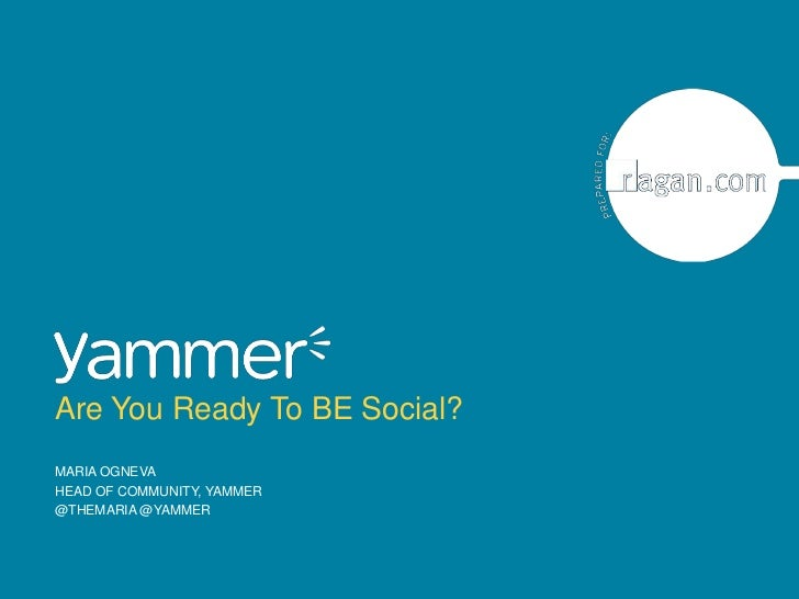 Maria Ogneva<br />Head of Community, Yammer<br />@themaria @yammer<br />Are You Ready To BE Social?<br />