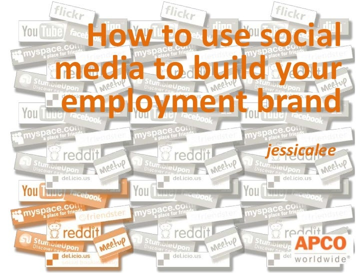 How to use socialmedia to build youremployment brand             jessicalee