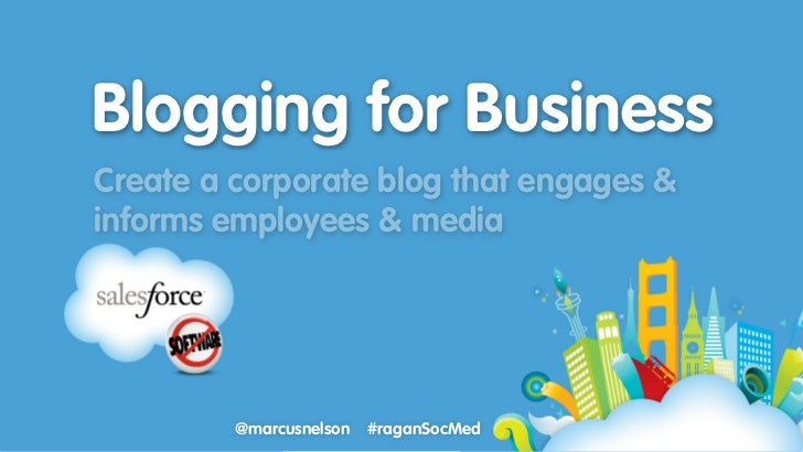 Blogging for BusinessCreate a corporate blog that engages &informs employees & media         @marcusnelson   #raganSocMed