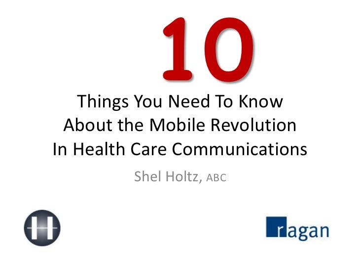 10<br />Things You Need To KnowAbout the Mobile RevolutionIn Health Care Communications<br />Shel Holtz, ABC<br />