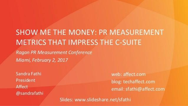 SHOW  ME  THE  MONEY:  PR  MEASUREMENT   METRICS  THAT  IMPRESS  THE  C-‐SUITE   Sandra  Fathi  ...