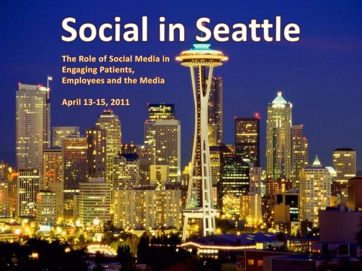 Social in Seattle<br />The Role of Social Media in Engaging Patients, Employees and the Media <br />April 13-15, 2011<br />