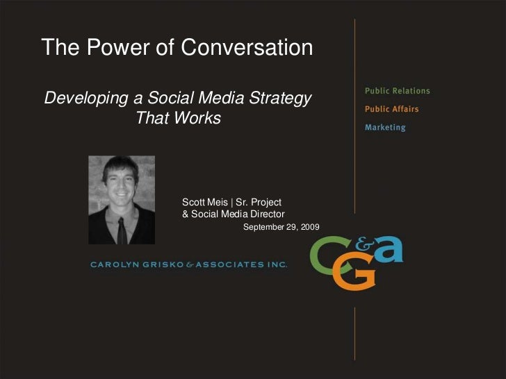The Power of Conversation Developing a Social Media Strategy That Works<br />Scott Meis | Sr. Project & Social Media Direc...