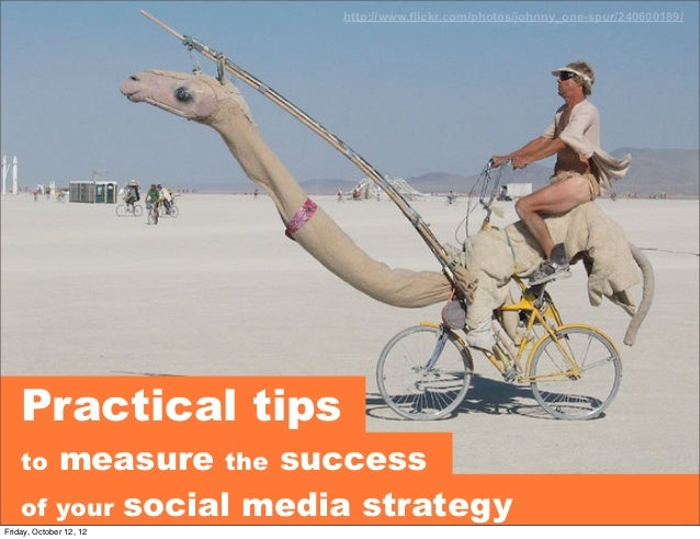 http://www.flickr.com/photos/johnny_one-spur/240600189/    Practical tips    to measure the success    of your social medi...