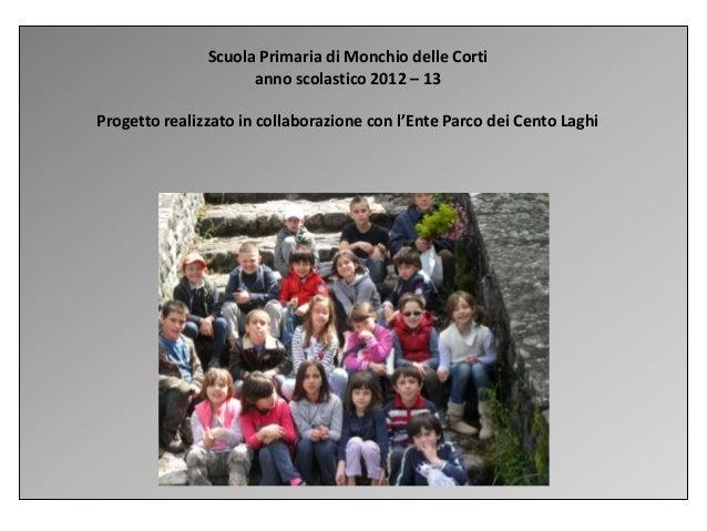 Scuola Primaria di Monchio delle Cortianno scolastico 2012 – 13Progetto realizzato in collaborazione con l'Ente Parco dei ...