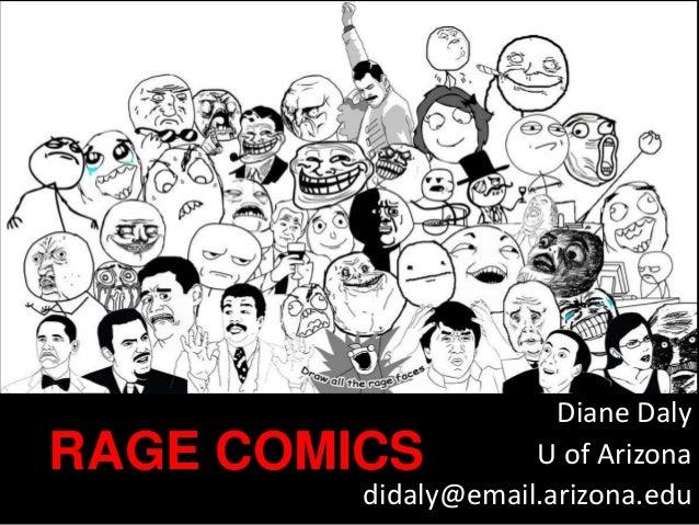 RAGE COMICS Diane Daly U of Arizona didaly@email.arizona.edu