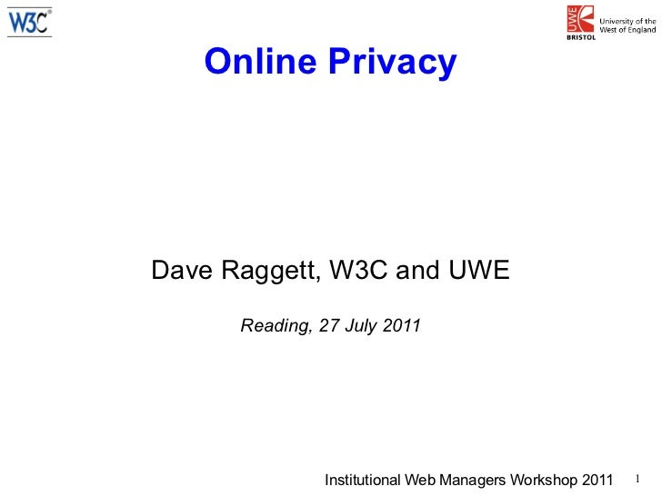 Online PrivacyDave Raggett, W3C and UWE      Reading, 27 July 2011               Institutional Web Managers Workshop 2011 ...