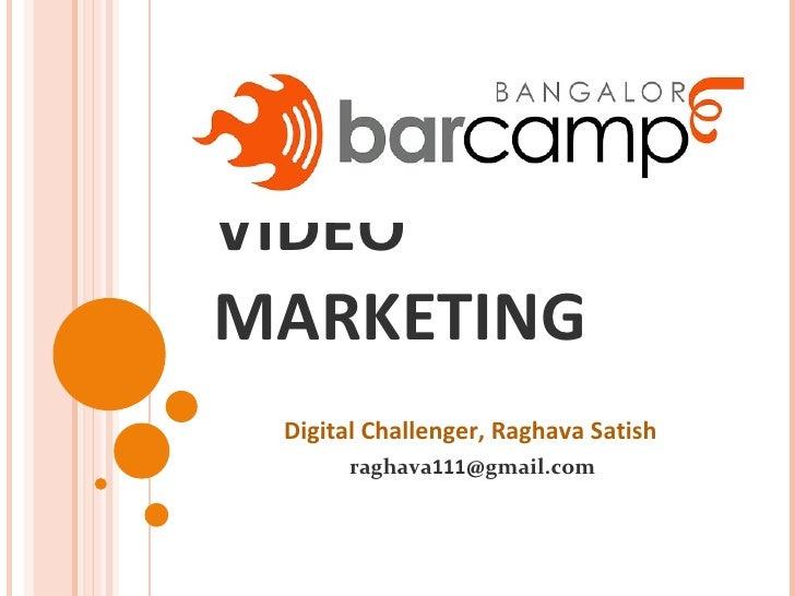 VIDEO MARKETING Digital Challenger, Raghava Satish raghava 111 @gmail.com