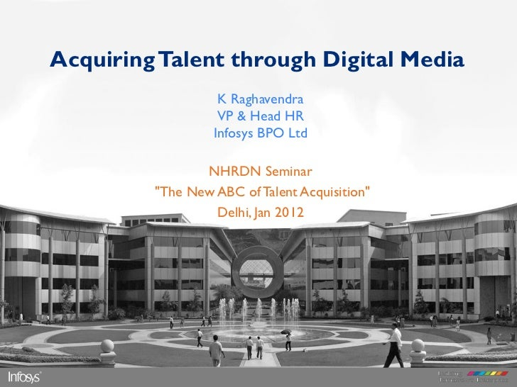 Acquiring Talent through Digital Media                   K Raghavendra                   VP & Head HR                  Inf...