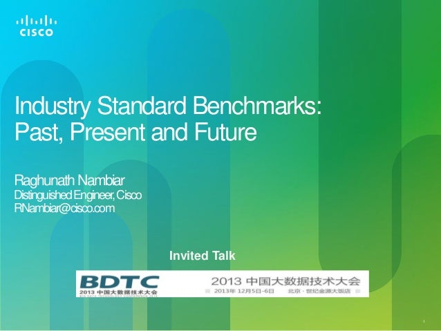 Industry Standard Benchmarks: Past, Present and Future Raghunath Nambiar Distinguished Engineer, Cisco RNambiar@cisco.com ...
