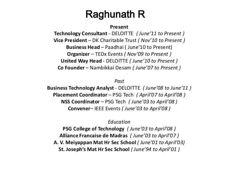 Raghunath R                          Present  Technology Consultant - DELOITTE ( June'11 to Present )  Vice President – DK...