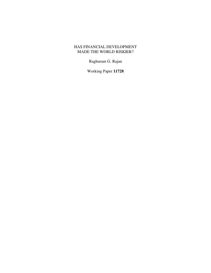 HAS FINANCIAL DEVELOPMENT MADE THE WORLD RISKIER?     Raghuram G. Rajan     Working Paper 11728