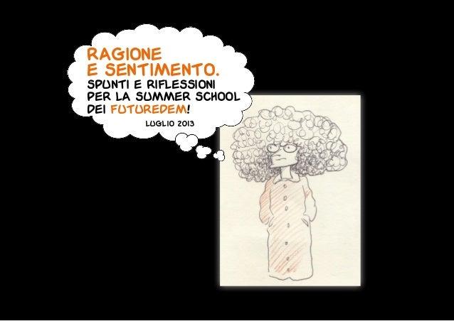 Ragione e sentimento. spunti e riflessioni per la summer school dei futuredem!  luglio 2013