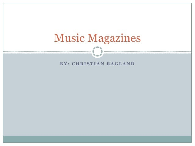 B Y : C H R I S T I A N R A G L A N D Music Magazines