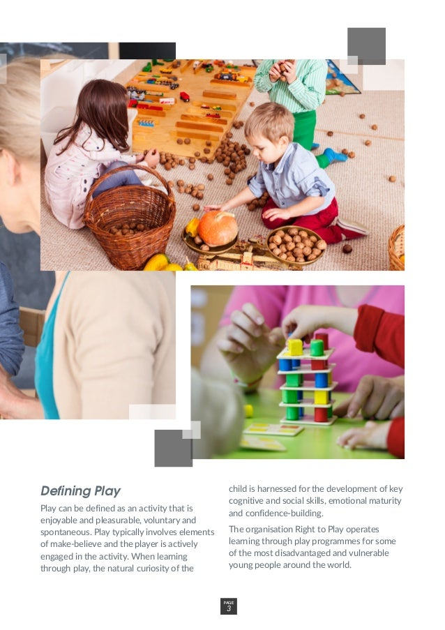Defining Play Play can be defined as an activity that is enjoyable and pleasurable, voluntary and spontaneous. Play typica...