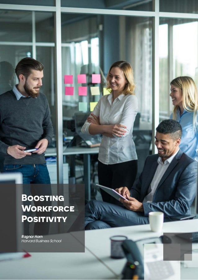 Boosting Workforce Positivity Ragnar Horn Harvard Business School