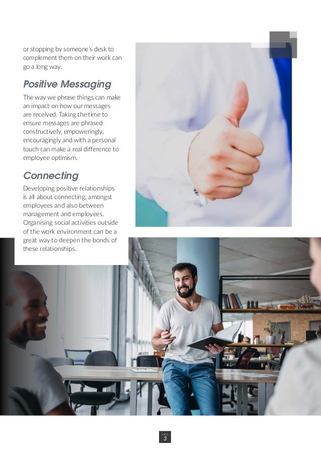 PAGE 3 or stopping by someone's desk to complement them on their work can go a long way. Positive Messaging The way we phr...