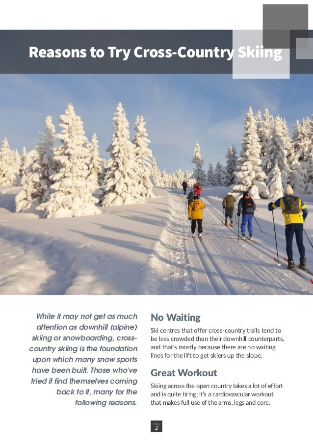 While it may not get as much attention as downhill (alpine) skiing or snowboarding, cross- country skiing is the foundatio...