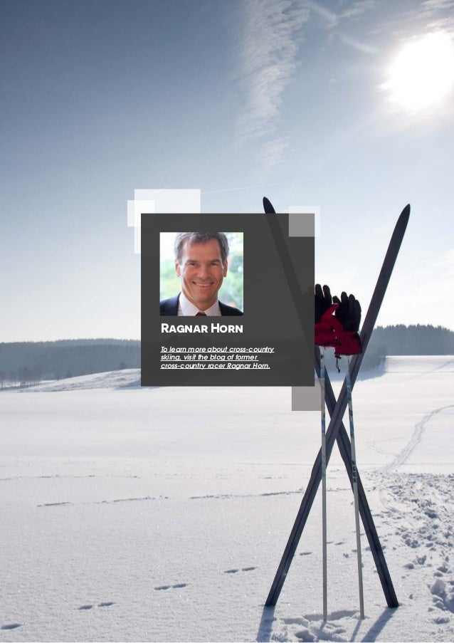 Ragnar Horn To learn more about cross-country skiing, visit the blog of former cross-country racer Ragnar Horn.