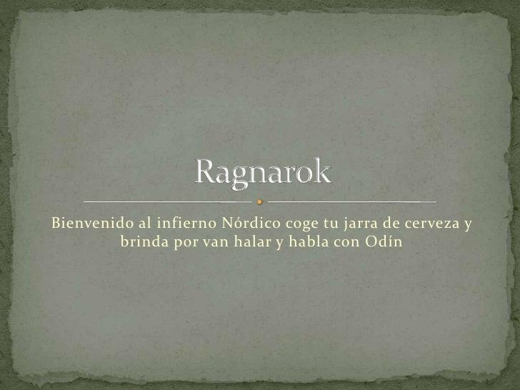 Bienvenido al infierno Nórdico coge tu jarra de cerveza y brinda por van halar y habla con Odín<br />Ragnarok<br />