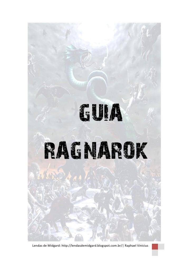 GUIA       RAGNAROKLendas de Midgard: http://lendasdemidgard.blogspot.com.br/  Raphael Vinicius
