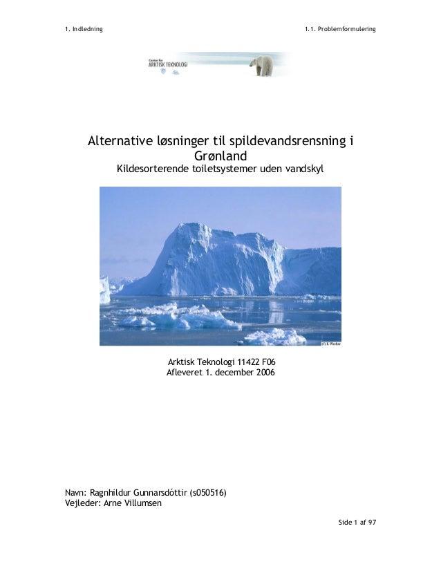 1. Indledning 1.1. Problemformulering Alternative løsninger til spildevandsrensning i Grønland Kildesorterende toiletsyste...