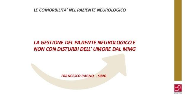 LE COMORBILITA' NEL PAZIENTE NEUROLOGICO LA GESTIONE DEL PAZIENTE NEUROLOGICO E NON CON DISTURBI DELL' UMORE DAL MMG FRANC...