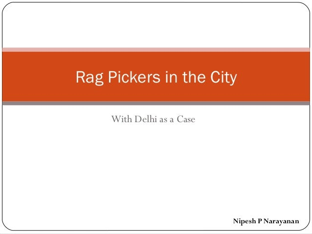 With Delhi as a Case Rag Pickers in the City Nipesh P Narayanan