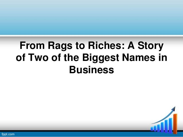 From Rags to Riches: A Storyof Two of the Biggest Names in           Business