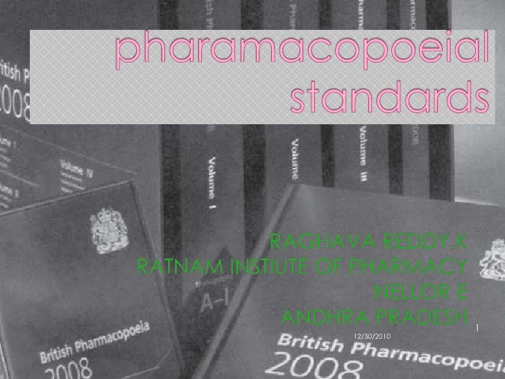 pharamacopoeial standards<br />RAGHAVA REDDY.K<br />RATNAM INSTIUTE OF PHARMACY<br />NELLOR E<br />ANDHRA PRADESH<br />12/...