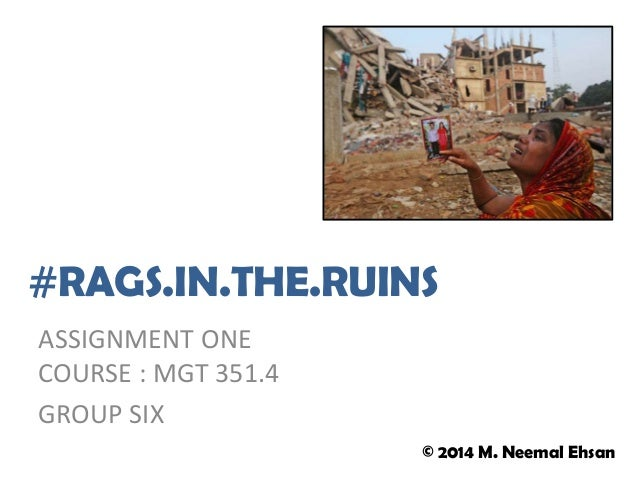 ASSIGNMENT ONE COURSE : MGT 351.4 GROUP SIX #RAGS.IN.THE.RUINS © 2014 M. Neemal Ehsan