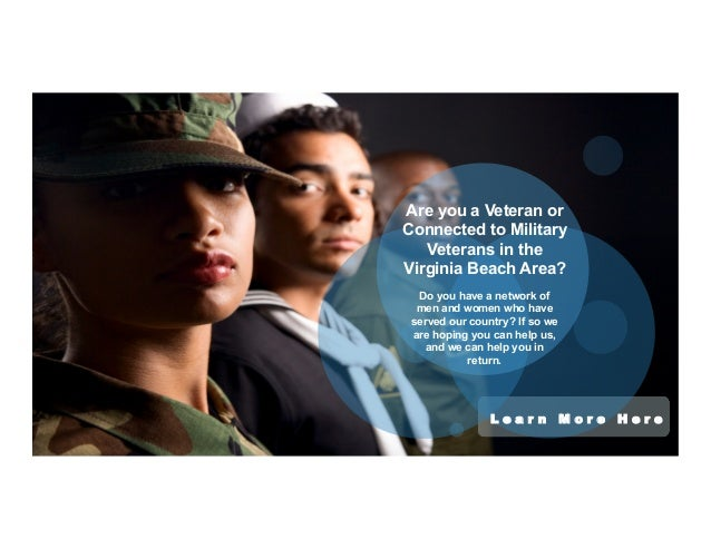 Are you a Veteran or  Connected to Military  Veterans in the  Virginia Beach Area?  Do you have a network of  men and wome...