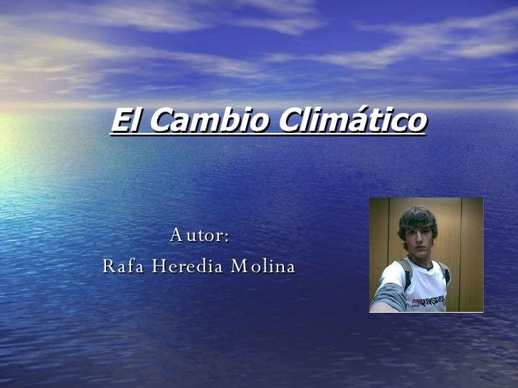 El Cambio Climático Autor: Rafa Heredia Molina